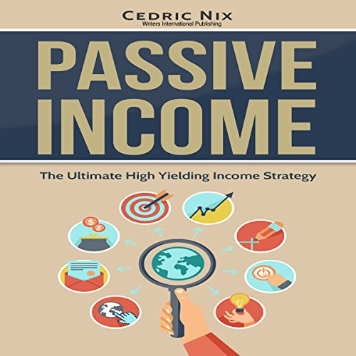 Passive Income     The Ultimate High Yielding Income Strategy               By:                                                                                                                                 Cedric Nix,                                                                                        Writers International Publishing                               Narrated by:                                                                                                                                 Joe Dawson                      Length: 1 hr and 24 mins     1 rating     Overall 2.0