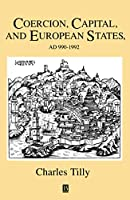 Coercion, Capital, and European States, A.D. 990-1990 (Studies in Social Discontinuity)