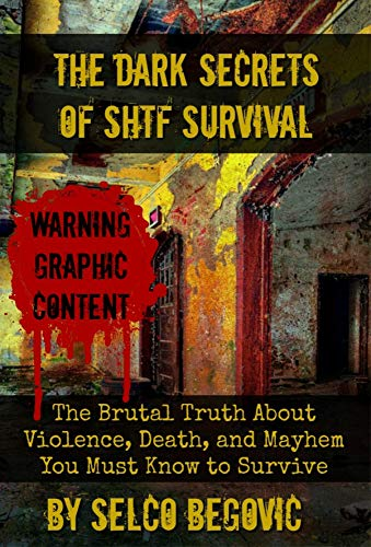 The Dark Secrets of SHTF Survival: The Brutal Truth About Violence, Death, & Mayhem You Must Know to Survive (English Edition)