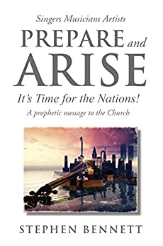 Prepare and Arise: It's Time for the Nations! by [Stephen Bennett]