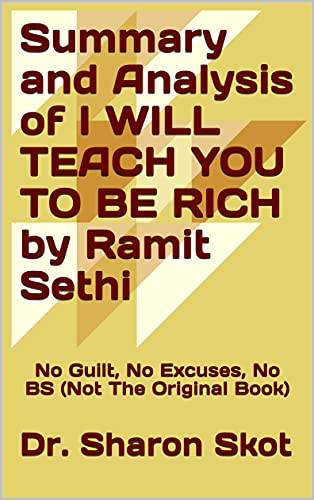 Summary and Analysis of I WILL TEACH YOU TO BE RICH by Ramit Sethi: No Guilt, No Excuses, No BS (Not The Original Book) (English Edition)