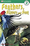 Feathers, Flippers and Feet (DK Reader Level 2)
