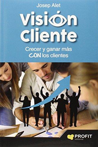 Visión Cliente. Crecer Y Ganar Más Con Los Clientes (Marketing) de JOSEP...