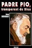 Padre Pio, transparent de Dieu. Portrait spirituel de Padre Pio au travers de ses lettres de Derobert, Jean (1987) Broché