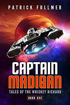 Captain Madigan (Tales of the Whiskey Richard Book 1) by [Patrick Fullmer]