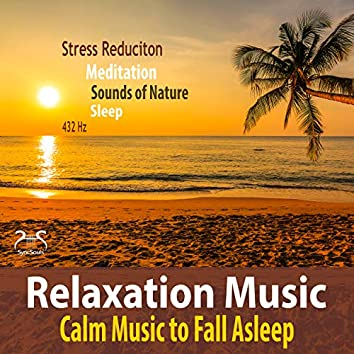 Relaxation Music - Stress Reduction, Calm Music to Fall Asleep, 432Hz, Meditation, Sounds of Nature, Sleeping