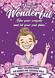 You're wonderful.Take your crayons and let your soul shine. Adult coloring books for women and teenager girls: 50 pages for a colorful break. Creative ... for every colorist. Summer bridge activities