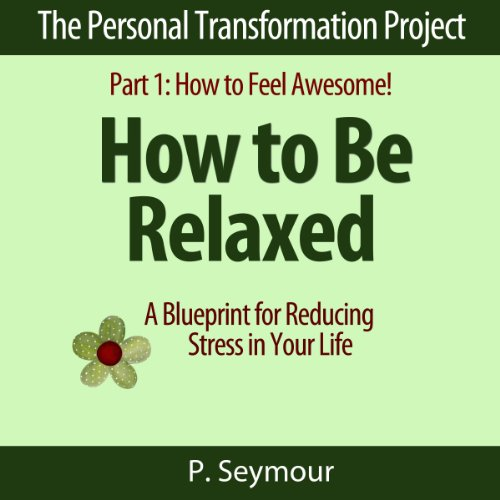 How to Be Relaxed: A Blueprint for Reducing Stress in Your Life Titelbild