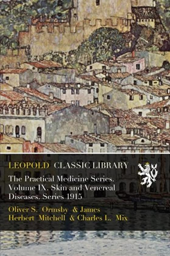 大きなスケールで見ると不適当シンカンThe Practical Medicine Series. Volume IX. Skin and Venereal Diseases. Series 1915