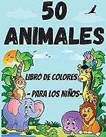 50 animales para colorear para niños pequeños: Simpáticas y divertidas páginas para colorear de animales para niños de 2 a 4 años, niños y niñas, preescolar y jardín de infancia