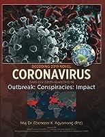 Decoding 2019 Novel Coronavirus: Outbreak: Conspiracies: Impact