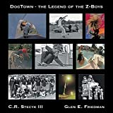 Stecyk, C: Dogtown: The Legend of the Z-Boys - C. R., III Stecyk
