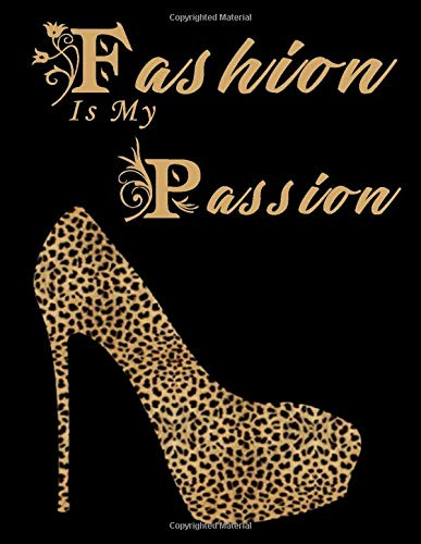 Fashion Is My Passion : Sketchbook Blank Paper for Sketching Fashion Designer Journal Leopard Print Shoes: Leopard Print Shoes Unlined Blank Paper ... 100 Pages, 8.5 x 11, Soft Cover, Matte Finish