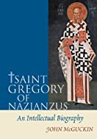 St Gregory of Nazianzus: An Intellectual Biography