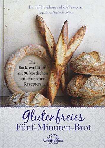 Glutenfreies Fünf-Minuten-Brot: Die Backrevolution mit 90 köstlichen und einfachen Rezepten