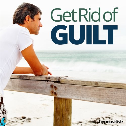 Get Rid of Guilt Hypnosis audiobook cover art
