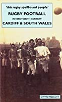 This Rugby Spellbound People: Rugby Football in Nineteenth-Century Cardiff And South Wales