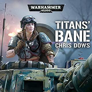 Titan's Bane     Warhammer 40,000              By:                                                                                                                                 Chris Dows                               Narrated by:                                                                                                                                 Ken Bradshaw,                                                                                        Cliff Chapman,                                                                                        Steve Conlin,                   and others                 Length: 45 mins     8 ratings     Overall 4.8