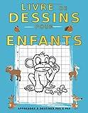 Livre De Dessins Pour Enfants Apprendre à Dessiner Pas à Pas: Dessiner pas à pas avec la grille incluse | Conçu spécialement pour les enfants | Format A4