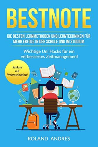 Bestnote: Die besten Lernmethoden und Lerntechniken für mehr Erfolg in der Schule und im Studium. Wichtige Uni Hacks für ein verbessertes Zeitmanagement. Schluss mit Prokrastination!