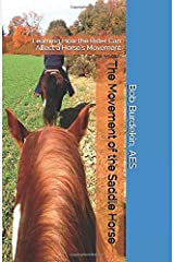 The Movement of the Saddle Horse: Learning How the Rider Can Affect a Horse's Movement (Relationship) Paperback