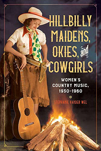 Hillbilly Maidens, Okies, and Cowgirls: Women's Country Music, 1930-1960 (Music in American Life)