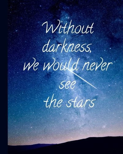 "Without Darkness We Would Never See the Stars: 200 Pages, 8""x10"" Softcover Lined Journal, College Ruled, Bohemian Quote Notebook of the Night Sky"