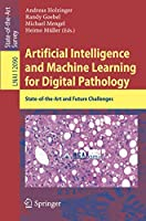 Artificial Intelligence and Machine Learning for Digital Pathology: State-of-the-Art and Future Challenges (Lecture Notes in Computer Science)