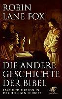 Die andere Geschichte der Bibel: Fakt und Fiktion in der Heiligen Schrift