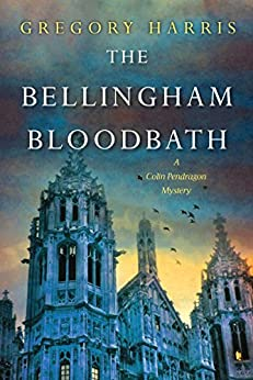 The Bellingham Bloodbath (A Colin Pendragon Mystery Book 2) by [Gregory Harris]