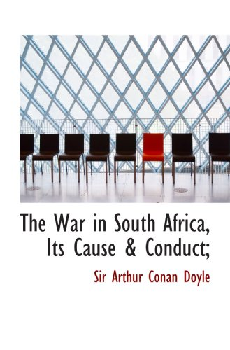The War in South Africa, Its Cause & Conduct;