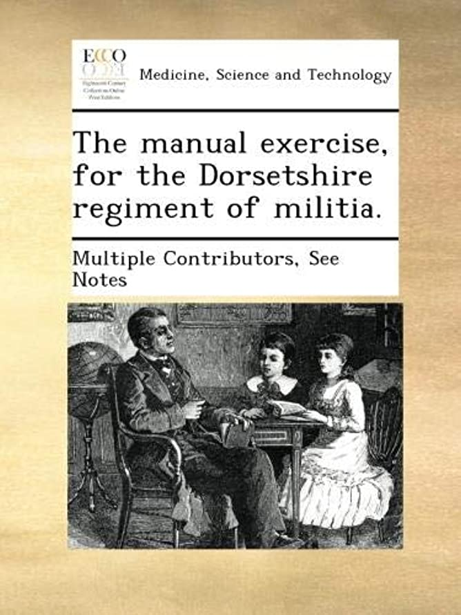 低下極地領事館The manual exercise, for the Dorsetshire regiment of militia.