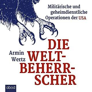 Die Weltbeherrscher     Militärische und geheimdienstliche Operationen der USA              Autor:                                                                                                                                 Armin Wertz                               Sprecher:                                                                                                                                 Andreas Denk                      Spieldauer: 7 Std. und 38 Min.     46 Bewertungen     Gesamt 4,2