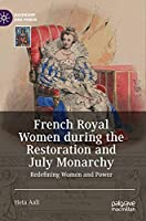 French Royal Women during the Restoration and July Monarchy: Redefining Women and Power (Queenship and Power)