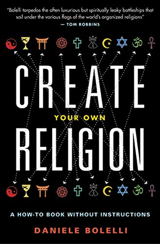 Create Your Own Religion: A How-To Book Without Instructions by [Daniele Bolelli]