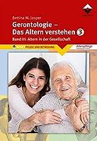 Gerontologie III - Das Altern verstehen: Band 3: Altern in der Gesellschaft
