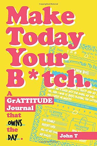 Make Today Your B*tch: A grATTITUDE journal to help you end the day on top. Own the day with this hilariously fun, daily, guided, fill-in journal!
