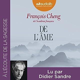 De l'âme                   De :                                                                                                                                 François Cheng                               Lu par :                                                                                                                                 Didier Sandre                      Durée : 3 h et 16 min     9 notations     Global 4,6
