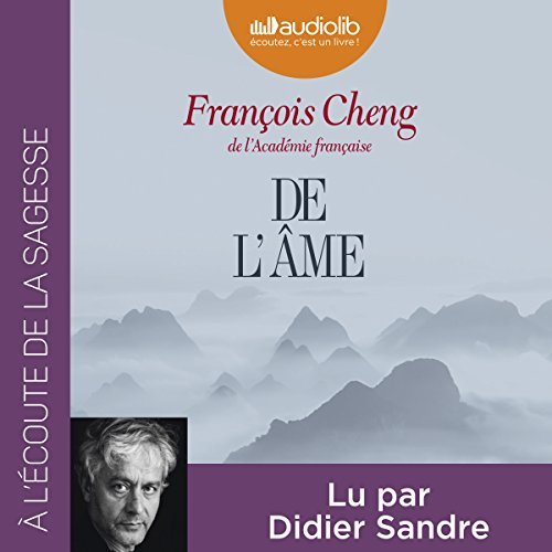De l'âme                   By:                                                                                                                                 François Cheng                               Narrated by:                                                                                                                                 Didier Sandre                      Length: 3 hrs and 16 mins     Not rated yet     Overall 0.0
