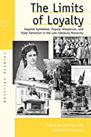 The Limits of Loyalty: Imperial Symbolism, Popular Allegiances, and State Patriotism in the Late Habsburg Monarchy (Austrian and Habsburg Studies (9))