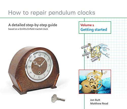 How to repair pendulum clocks. Volume 1. Getting started.: A detailed step-by-step...