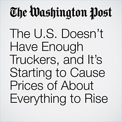 The U.S. Doesn't Have Enough Truckers, and It's Starting to Cause Prices of About Everything to Rise copertina