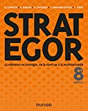 Strategor - 8e éd. - Toute la stratégie de la start-up à la multinationale - Toute la stratégie de la start-up à la multinationale