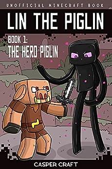 Lin the Piglin Book 1: The Hero Piglin (Unofficial Minecraft Book) by [Casper Craft, Mark Mulle]