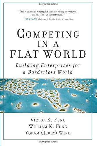 Competing in a Flat World: Building Enterprises for a Borderless World: Building Enterprises for a Borderless World (paperback)