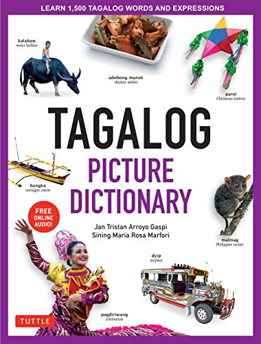 Tagalog Picture Dictionary: Learn 1,500 Tagalog Words and Expressions - The Perfect Resource for Visual Learners of All Ages (Includes Online Audio) (Tuttle Picture Dictionary Book 4)