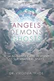 Angels Demons Ghosts: How to Identify and Respond to Supernatural Spirits