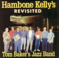 Hambone Kelly's Revisited by Tom Baker Jazz Band (2015-05-03)
