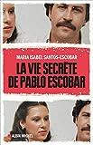 La Vie secrète de Pablo Escobar - La vie secrète de Pablo