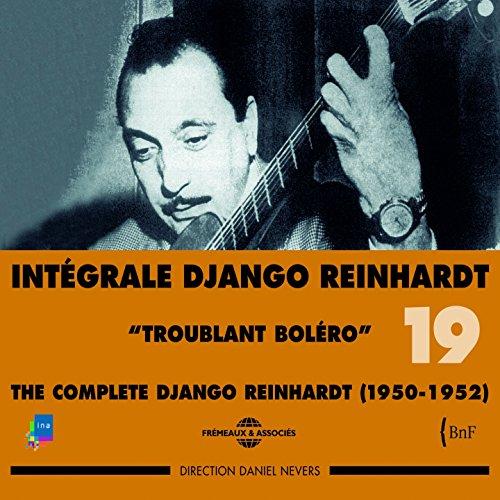 Django Reinhardt, Vol. 19: Troublant Bolero Complete Intégrale 1950-1952